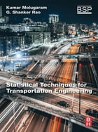 Statistical Techniques for Transportation Engineering by Kumar Molugaram