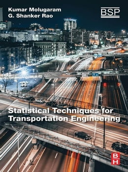 Book Statistical Techniques for Transportation Engineering by Kumar Molugaram