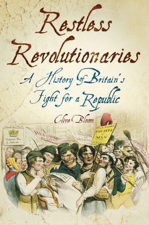 Restless Revolutionaries A History of Britain's Fight for a Republic