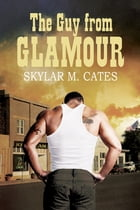 The Guy From Glamour by Skylar M. Cates