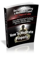 How To Meditate Properly: Become A Meditation Expert In Just 7 Days Or Less by Muneer Ba-Makhramah