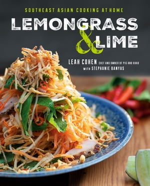 Lemongrass and Lime: Southeast Asian Cooking at Home by Leah Cohen