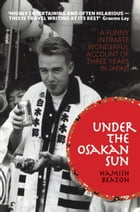 Under the Osakan Sun: A Funny, Intimate, Wonderful Account of Three Years in Japan by Hamish Beaton