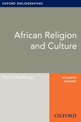 Book African Religion and Culture: Oxford Bibliographies Online Research Guide by David Northrup