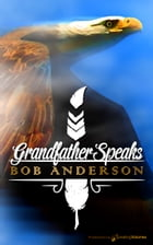 Grandfather Speaks by Bob Anderson