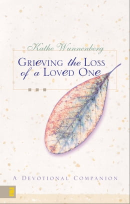 Book Grieving the Loss of a Loved One: A Devotional of Hope by Kathe Wunnenberg