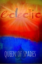 Eclectic: Beyond the Skin by Queen of Spades