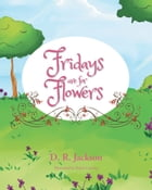 Fridays Are for Flowers by Denise Jackson
