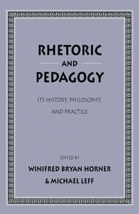 Rhetoric and Pedagogy: Its History, Philosophy, and Practice: Essays in Honor of James J. Murphy