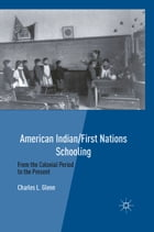 American Indian/First Nations Schooling: From the Colonial Period to the Present by C. Glenn