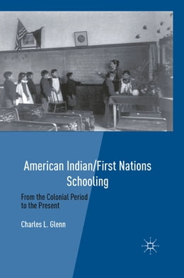 Book American Indian/First Nations Schooling: From the Colonial Period to the Present by C. Glenn