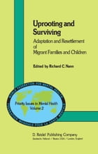 Uprooting and Surviving: Adaptation and Resettlement of Migrant Families and Children by Roberta Nannucci