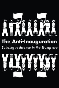 The Anti-Inauguration: Building resistance in the Trump era