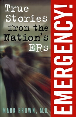 Book Emergency!:: True Stories from the Nation's ERs by Mark Brown, M.D.