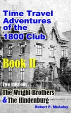 Time Travel Adventures Of The 1800 Club, Book II by Robert P McAuley