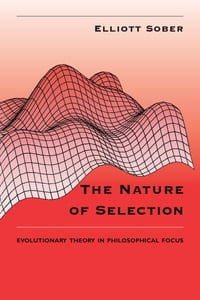 The Nature of Selection: Evolutionary Theory in Philosophical Focus