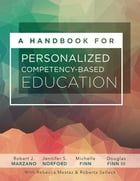 A Handbook for Personalized Competency-Based Education: Ensure all students master content by designing and implementing a PCBE system by Robert J. Marzano