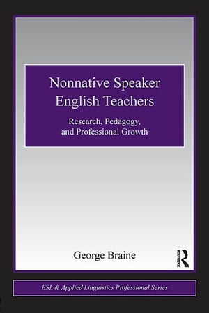 Nonnative Speaker English Teachers Research,  Pedagogy,  and Professional Growth