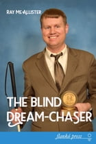 The Blind Dream-Chaser: The Secret to Realizing Your Deepest Desires by Raymond Mc Allister