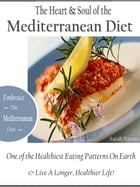 The Heart & Soul of the Mediterranean Diet: Embrace the Mediterranean Diet One of the Healthiest Eating Patterns On Earth & Live a Longer, Healt by Sarah Nixon