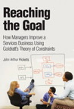 Book Reaching The Goal: How Managers Improve a Services Business Using Goldratt's Theory of Constraints by John Arthur Ricketts