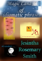 Magic Land A of idiomatic phrases by Jesintha Rosemary Smith