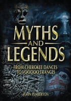 Myths and Legends: From Cherokee Dances to Voodoo Trances by John Pemberton