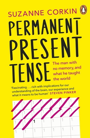 Permanent Present Tense The man with no memory,  and what he taught the world