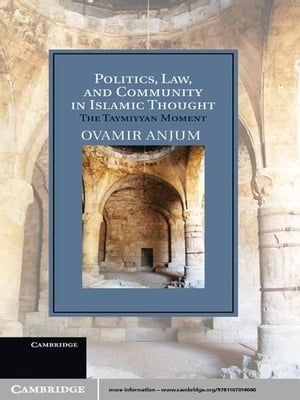Politics,  Law,  and Community in Islamic Thought The Taymiyyan Moment