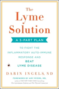 The Lyme Solution: A 5-Part Plan to Fight the Inflammatory Auto-Immune Response and Beat Lyme…