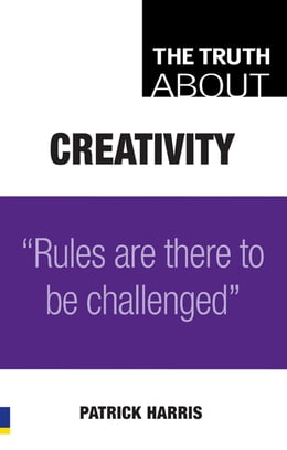 Book The Truth About Creativity: Rules are there to be challenged by Patrick Harris
