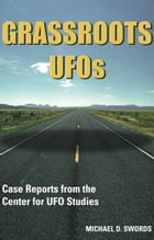 GRASSROOTS UFOs: Case Reports from the Center for UFO Studies by Michael D. Swords