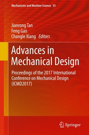 Advances in Mechanical Design: Proceedings of the 2017 International Conference on Mechanical Design (ICMD2017) by Feng Gao