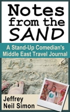 Notes from the Sand: A Stand-Up Comedian's Middle East Travel Journal by Jeffrey Neil Simon
