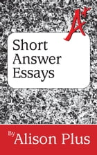 A+ Guide to Short Answer Essays by Alison Plus
