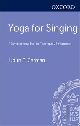 Book Yoga for Singing: A Developmental Tool for Technique and Performance by Judith E. Carman