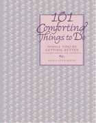 101 Comforting Things to Do: While You're Getting Better at Home or in the Hospital by Erica Levy Klein