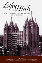 Life in Utah: Centennial Selections from BYU Studies by Allen