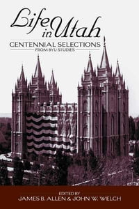 Life in Utah: Centennial Selections from BYU Studies