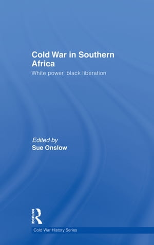 Cold War in Southern Africa White Power,  Black Liberation