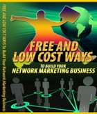 Free And Low Cost Ways To Build Your Network Marketing Business by Sven Hyltén-Cavallius