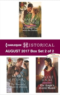 Harlequin Historical August 2017 - Box Set 2 of 2: A Marriage Deal with the Outlaw\The Warrior's…