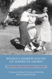 Women's Hebrew Poetry on American Shores: Poems by Anne Kleiman and Annabelle Farmelant