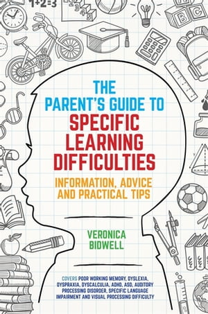 The Parents' Guide to Specific Learning Difficulties Information, Advice and Practical Tips
