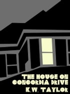 The House on Concordia Drive by K.W. Taylor