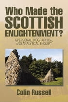 Who Made the Scottish Enlightenment?: A Personal, Biographical and Analytical Enquiry