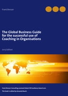 The global business guide for the successful use of coaching in organisations: 2013 Edition by Frank Bresser