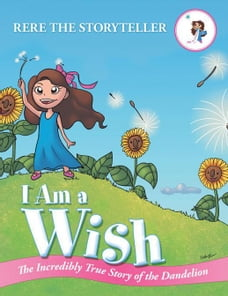 I Am a Wish: The Incredibly True Story of the Dandelion