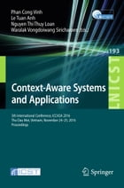 Context-Aware Systems and Applications: 5th International Conference, ICCASA 2016, Thu Dau Mot, Vietnam, November 24-25, 2016, Proceedings by Phan Cong Vinh