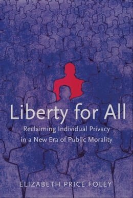 Book Liberty for All: Reclaiming Individual Privacy in a New Era of Public Morality by Elizabeth Price Foley